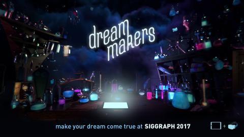 Dream Makers at SIGGRAPH 2017